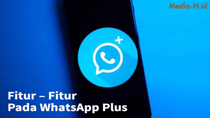 Fitur – Fitur Pada WhatsApp Plus
